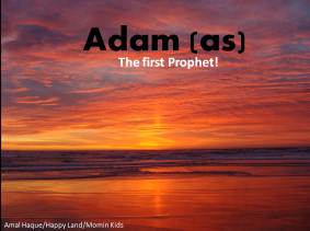 Click here for class presentation on 'Adam (AS) The first Prophet'