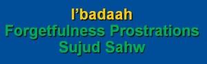 Salaah 10-Forgetfulness Prostrations (Sujud Sahw)