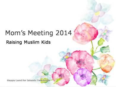 Raising Muslim kids-Mom's meeting 2014